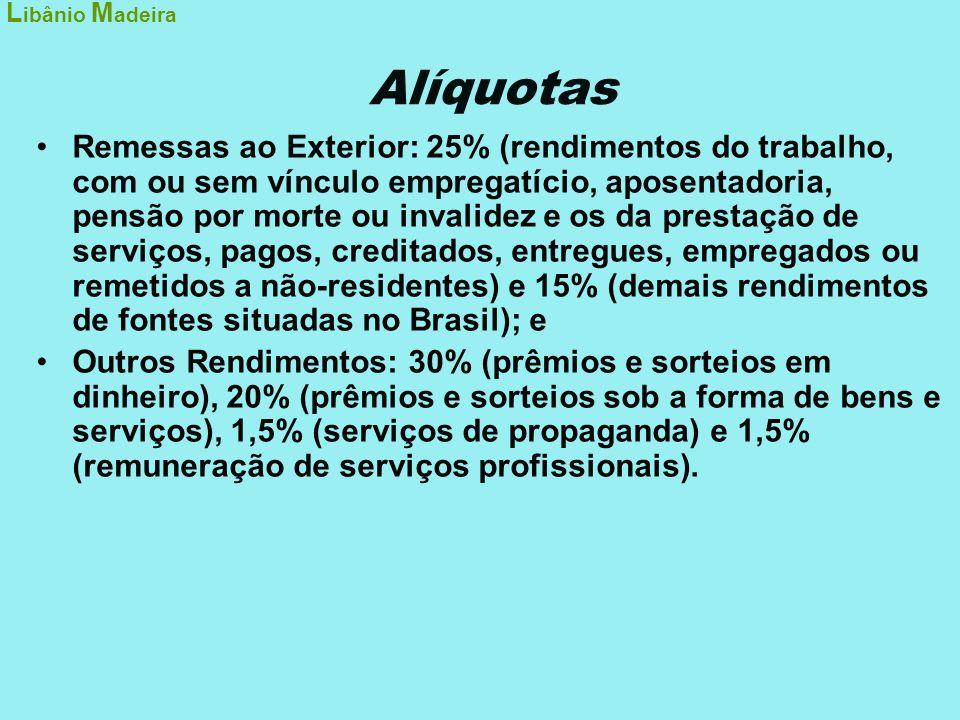 Alíquotas •Remessas ao Exterior: 25% (rendimentos do trabalho, com ou sem vínculo empregatício, aposentadoria, pensão por morte ou invalidez e os da p