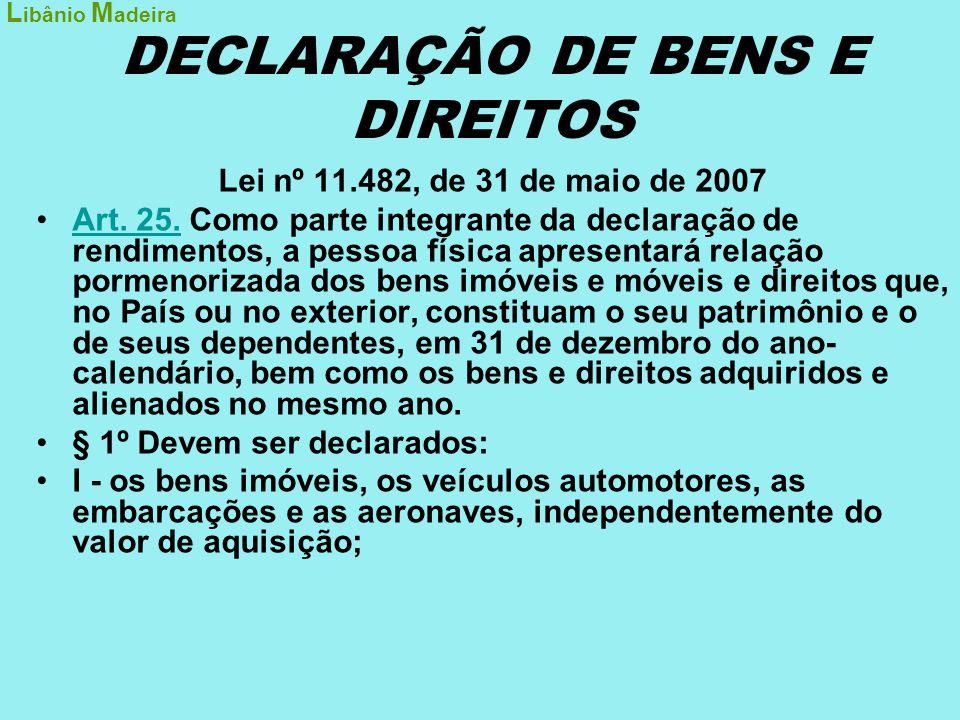 DECLARAÇÃO DE BENS E DIREITOS Lei nº 11.482, de 31 de maio de 2007 •Art. 25. Como parte integrante da declaração de rendimentos, a pessoa física apres