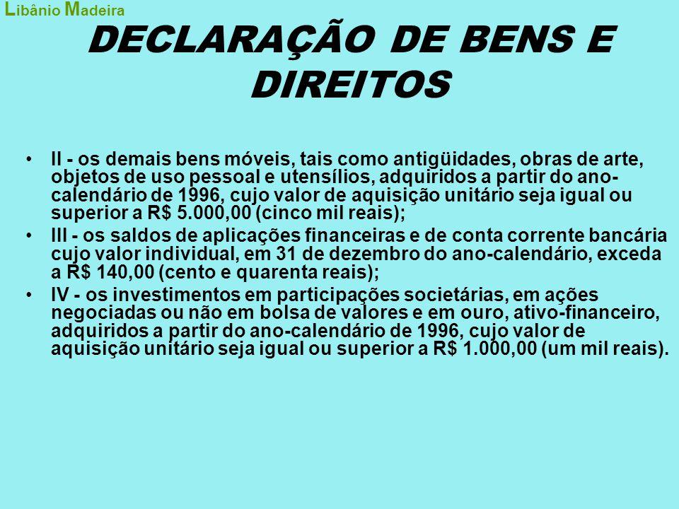 DECLARAÇÃO DE BENS E DIREITOS •§ 2º Os bens serão declarados discriminadamente pelos valores de aquisição em Reais, constantes dos respectivos instrumentos de transferência de propriedade ou da nota fiscal.