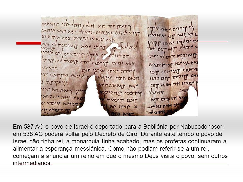 Em 587 AC o povo de Israel é deportado para a Babilónia por Nabucodonosor; em 538 AC poderá voltar pelo Decreto de Ciro. Durante este tempo o povo de