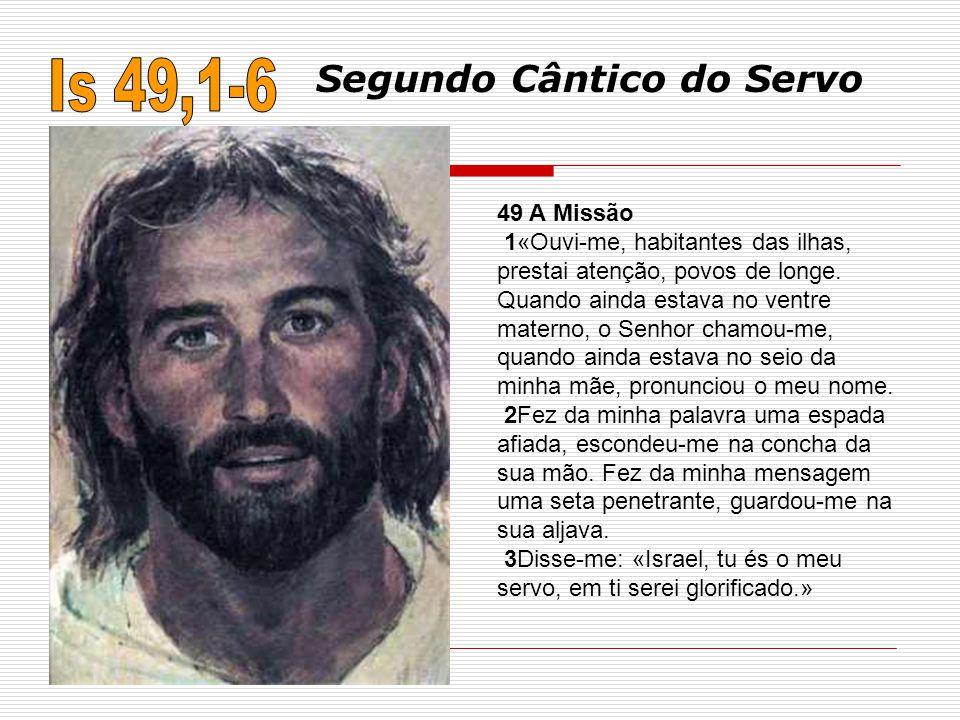 49 A Missão 1«Ouvi-me, habitantes das ilhas, prestai atenção, povos de longe. Quando ainda estava no ventre materno, o Senhor chamou-me, quando ainda