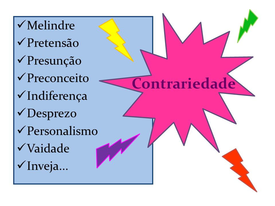  Melindre  Pretensão  Presunção  Preconceito  Indiferença  Desprezo  Personalismo  Vaidade  Inveja... Contrariedade