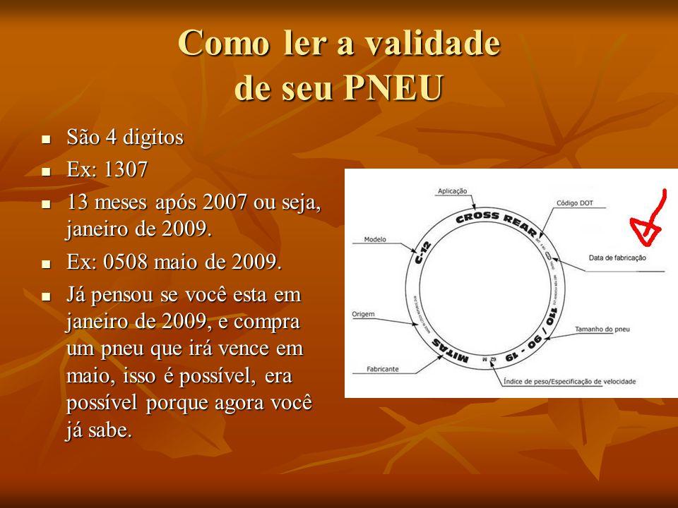 Como ler a validade de seu PNEU  São 4 digitos  Ex: 1307  13 meses após 2007 ou seja, janeiro de 2009.