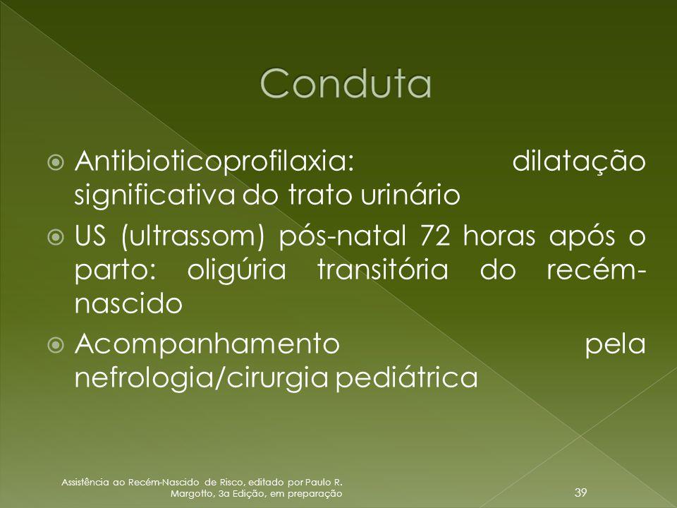  Antibioticoprofilaxia: dilatação significativa do trato urinário  US (ultrassom) pós-natal 72 horas após o parto: oligúria transitória do recém- na