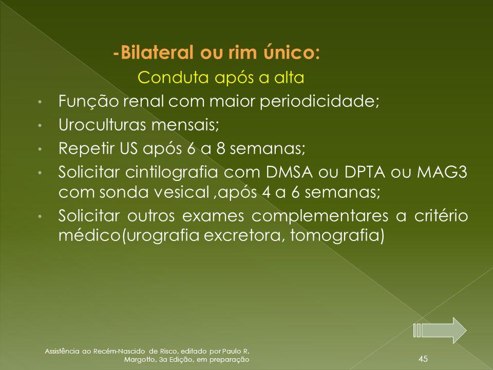 -Bilateral ou rim único: Conduta após a alta • Função renal com maior periodicidade; • Uroculturas mensais; • Repetir US após 6 a 8 semanas; • Solicit