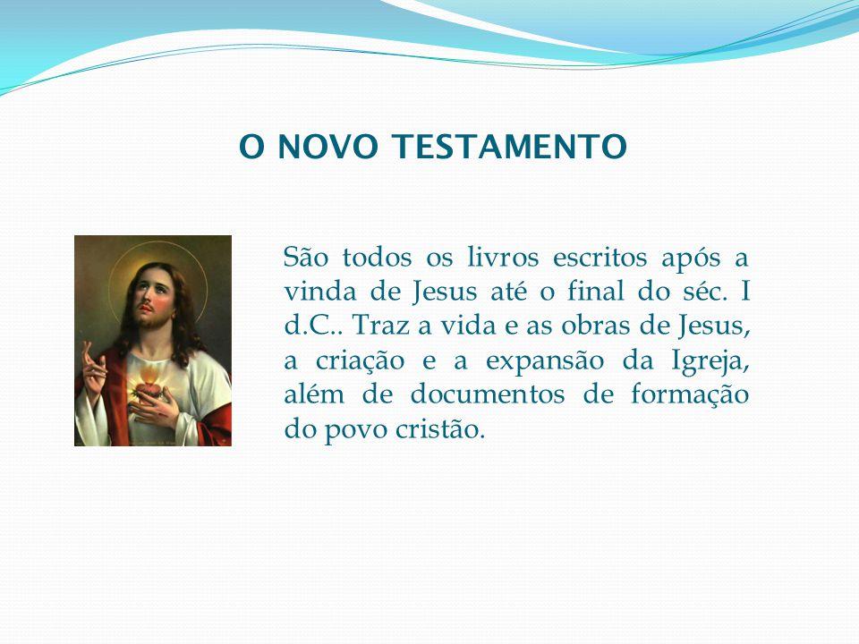 O NOVO TESTAMENTO São todos os livros escritos após a vinda de Jesus até o final do séc.
