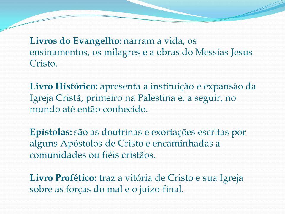 Livros do Evangelho: narram a vida, os ensinamentos, os milagres e a obras do Messias Jesus Cristo.