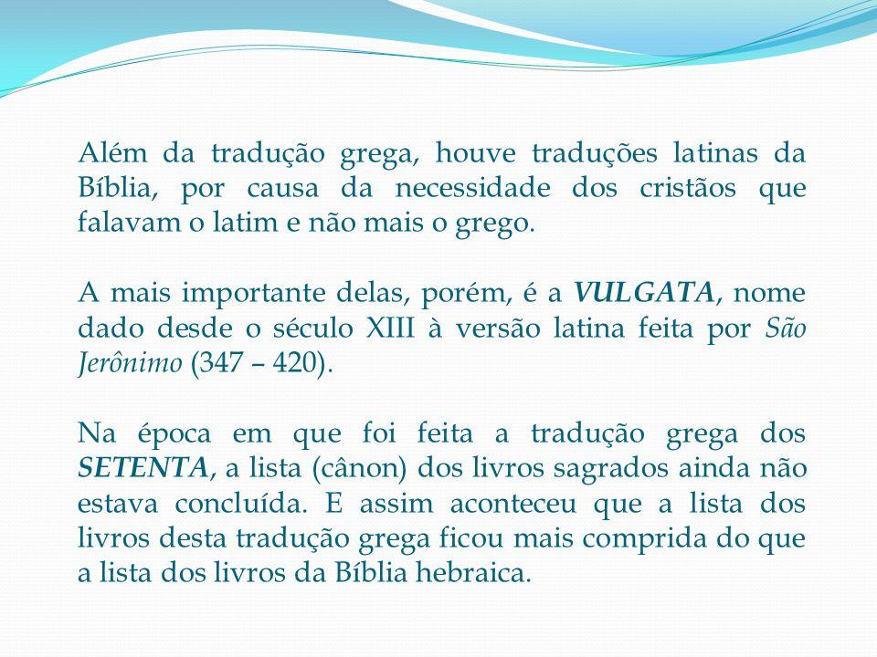 Além da tradução grega, houve traduções latinas da Bíblia, por causa da necessidade dos cristãos que falavam o latim e não mais o grego.
