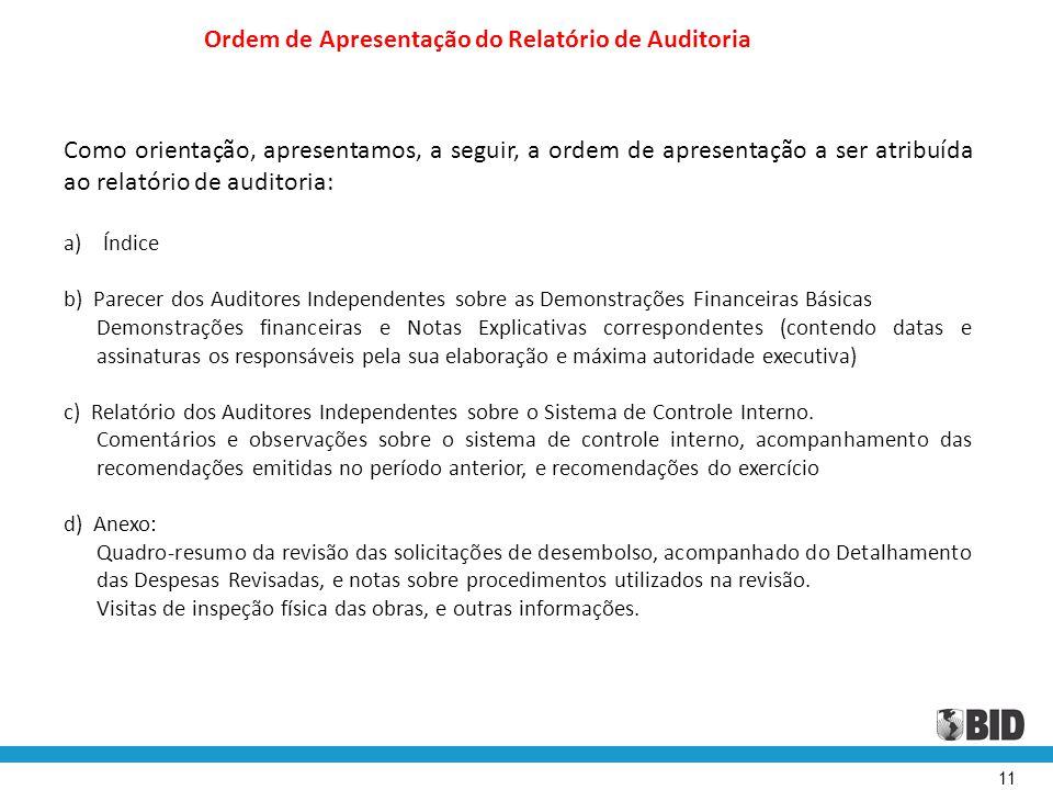 11 Como orientação, apresentamos, a seguir, a ordem de apresentação a ser atribuída ao relatório de auditoria: a)Índice b) Parecer dos Auditores Indep
