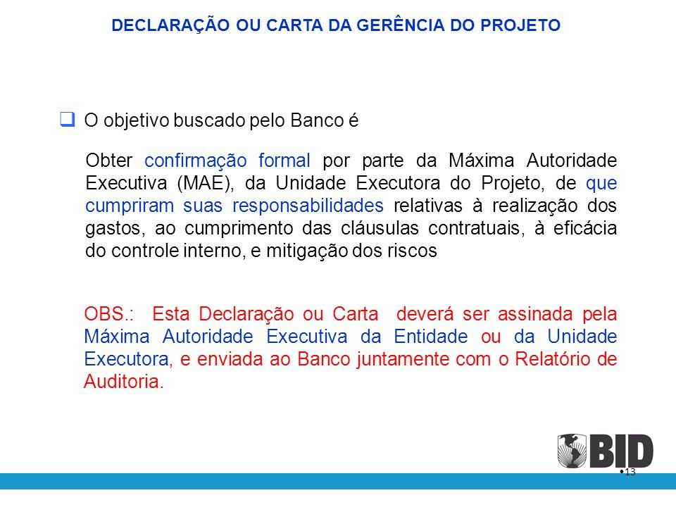 • 13  O objetivo buscado pelo Banco é Obter confirmação formal por parte da Máxima Autoridade Executiva (MAE), da Unidade Executora do Projeto, de qu
