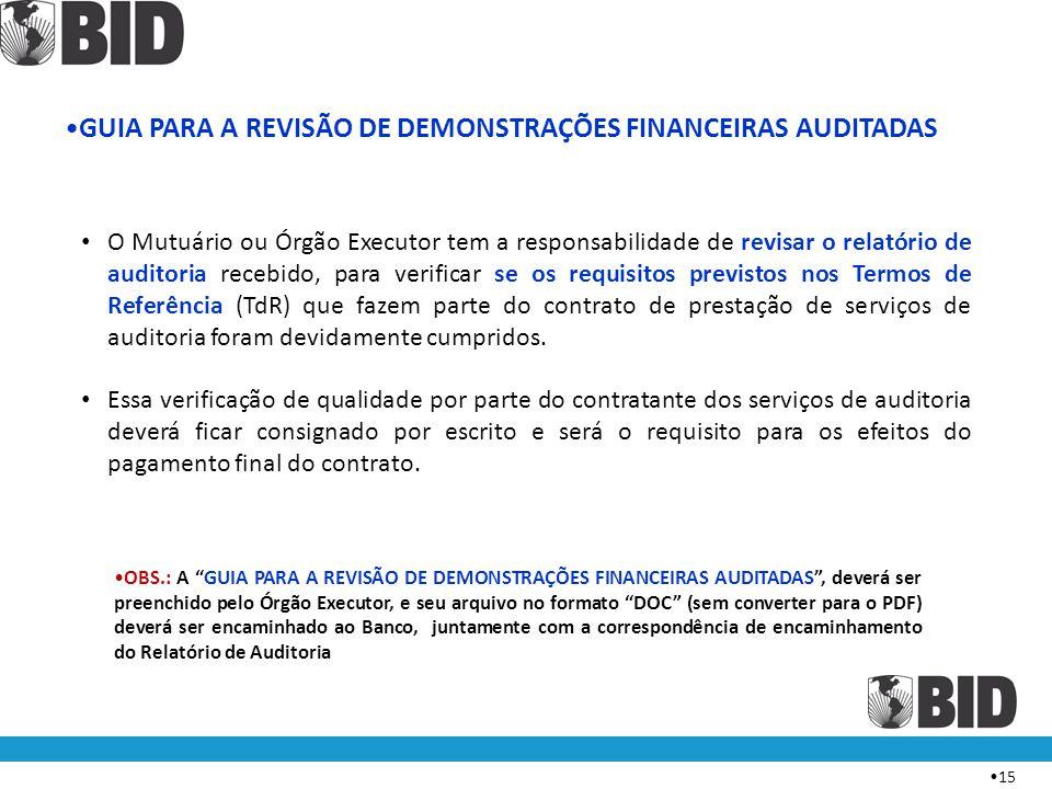 """• 15 •OBS.: A """"GUIA PARA A REVISÃO DE DEMONSTRAÇÕES FINANCEIRAS AUDITADAS"""", deverá ser preenchido pelo Órgão Executor, e seu arquivo no formato """"DOC"""""""