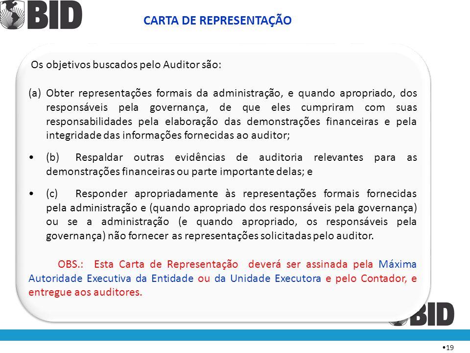 • 19 Os objetivos buscados pelo Auditor são: (a)Obter representações formais da administração, e quando apropriado, dos responsáveis pela governança,