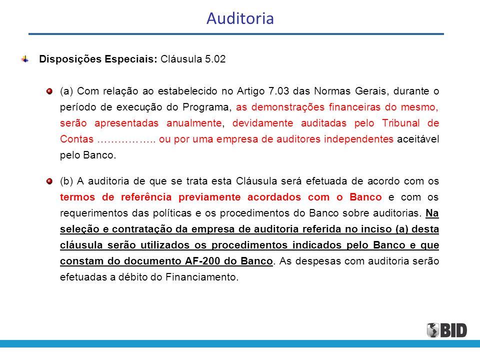 Auditoria Disposições Especiais: Cláusula 5.02 (a) Com relação ao estabelecido no Artigo 7.03 das Normas Gerais, durante o período de execução do Prog