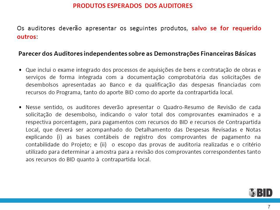 7 Os auditores deverão apresentar os seguintes produtos, salvo se for requerido outros: Parecer dos Auditores independentes sobre as Demonstrações Fin