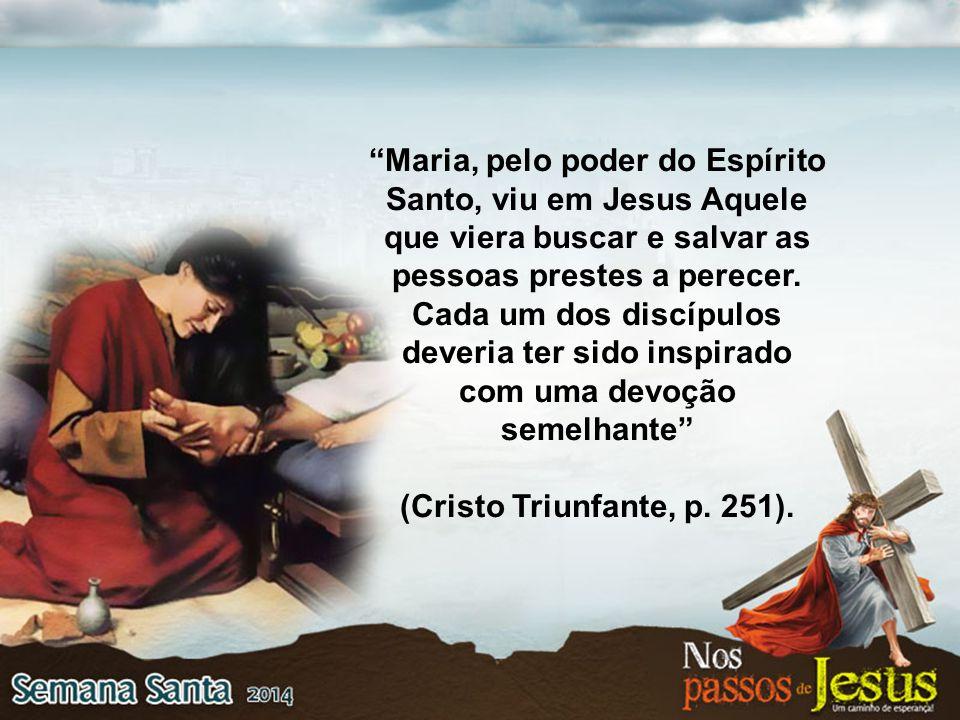 """""""Maria, pelo poder do Espírito Santo, viu em Jesus Aquele que viera buscar e salvar as pessoas prestes a perecer. Cada um dos discípulos deveria ter s"""