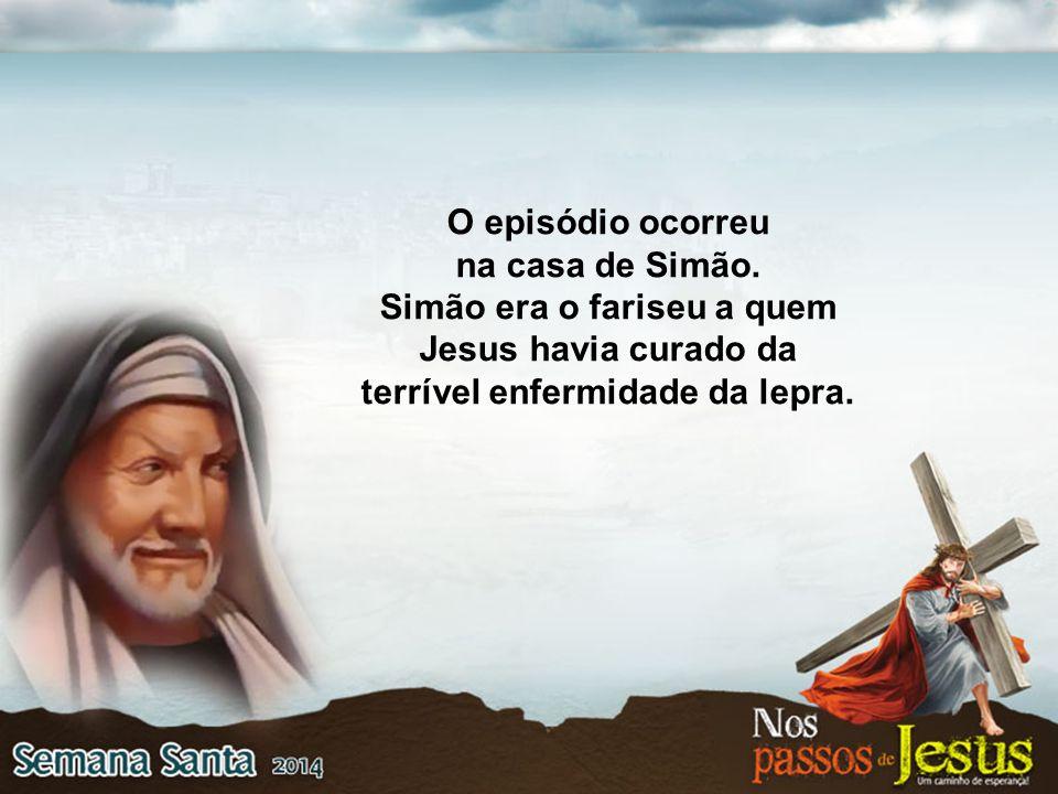 O episódio ocorreu na casa de Simão. Simão era o fariseu a quem Jesus havia curado da terrível enfermidade da lepra.