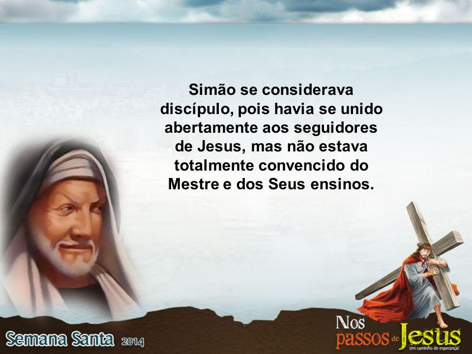 Simão se considerava discípulo, pois havia se unido abertamente aos seguidores de Jesus, mas não estava totalmente convencido do Mestre e dos Seus ensinos.