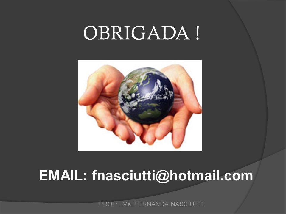 EMAIL: fnasciutti@hotmail.com OBRIGADA !