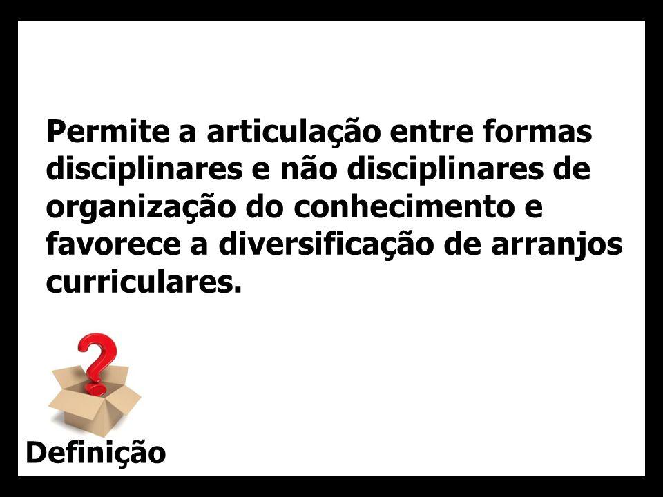 23 Permite a articulação entre formas disciplinares e não disciplinares de organização do conhecimento e favorece a diversificação de arranjos curricu
