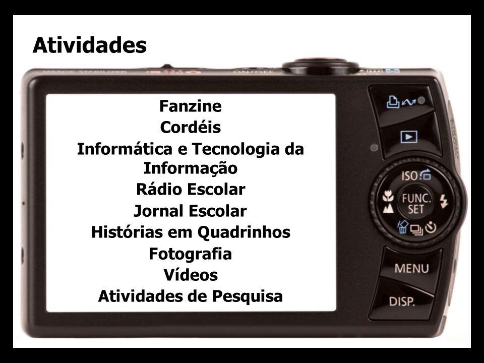 Atividades Fanzine Cordéis Informática e Tecnologia da Informação Rádio Escolar Jornal Escolar Histórias em Quadrinhos Fotografia Vídeos Atividades de