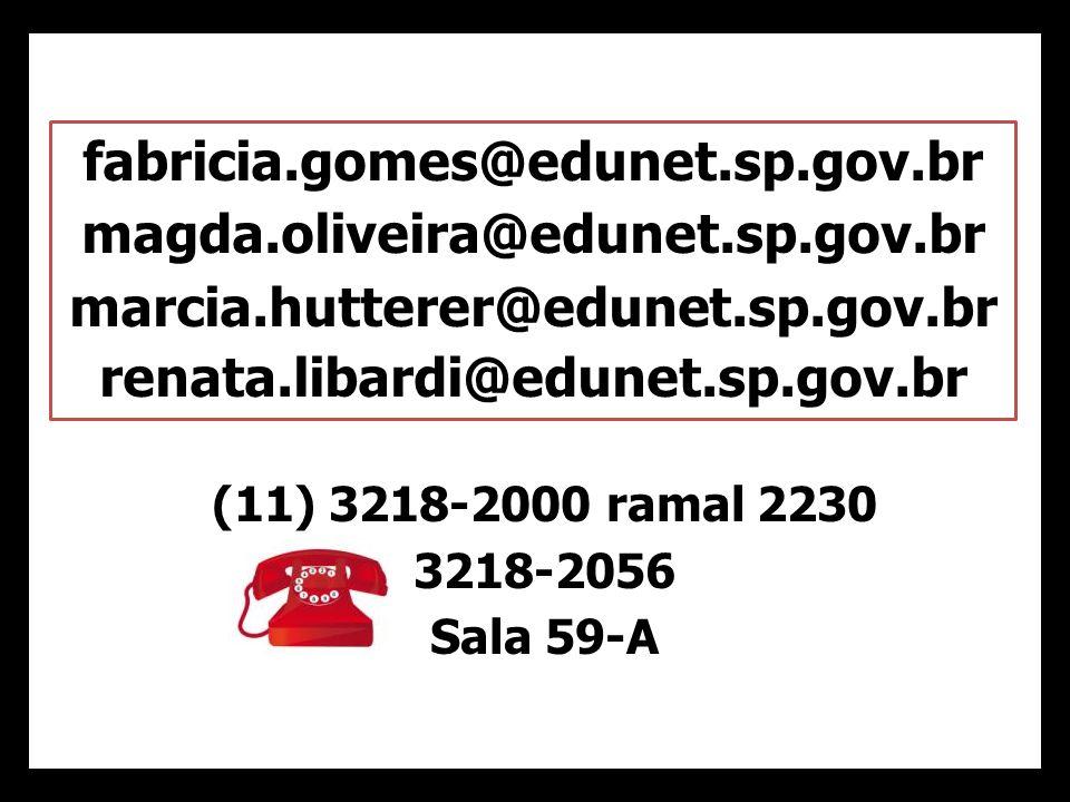 (11) 3218-2000 ramal 2230 3218-2056 Sala 59-A fabricia.gomes@edunet.sp.gov.br magda.oliveira@edunet.sp.gov.br marcia.hutterer@edunet.sp.gov.br renata.