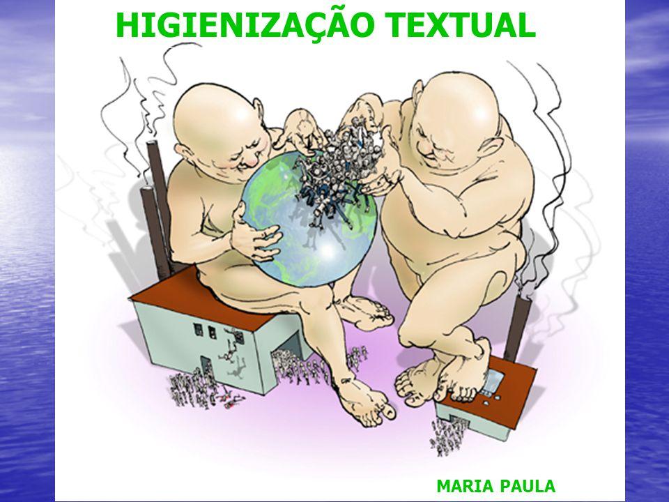 HIGIENIZAÇÃO TEXTUAL Maria Paula HIGIENIZAÇÃO TEXTUAL MARIA PAULA