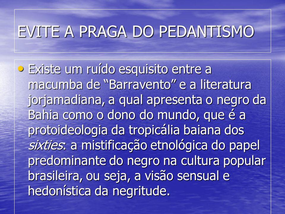 """EVITE A PRAGA DO PEDANTISMO • Existe um ruído esquisito entre a macumba de """"Barravento"""" e a literatura jorjamadiana, a qual apresenta o negro da Bahia"""