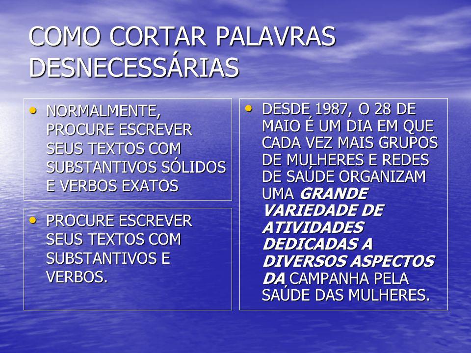 COMO SUBSTITUIR PALAVRAS • ARTICULAR – FAZER • ENFOQUE – PONTO DE VISTA • VIABILIZAR – REALIZAR • OTIMIZAR – MELHORAR • ALAVANCAR – APOIAR • ABORDAGEM – DISCUSSÃO • VEICULAR – TRANSMITIR • EQUACIONAR - APRESENTAR • COM RELAÇÃO A – SOBRE • SUCATEAMENTO – DESMONTE • DIMENSIONAR – CALCULAR, AVALIAR • MONITORAMENTO – CONTROLE • SINALIZAR – INDICAR • NÃO DISCORDAR - CONCORDAR