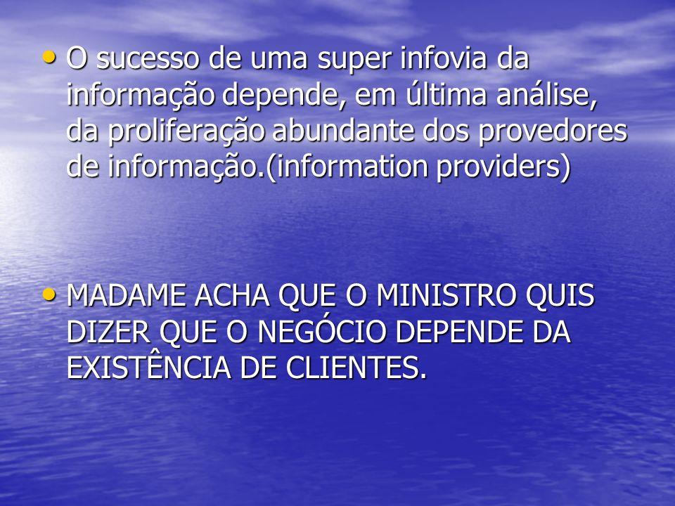 • O sucesso de uma super infovia da informação depende, em última análise, da proliferação abundante dos provedores de informação.(information provide