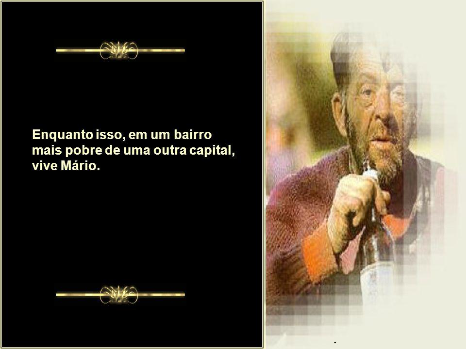 . Enquanto isso, em um bairro mais pobre de uma outra capital, vive Mário.