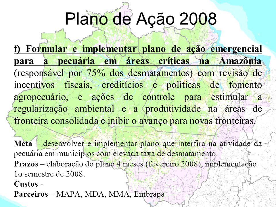 Plano de Ação 2008 f) Formular e implementar plano de ação emergencial para a pecuária em áreas críticas na Amazônia (responsável por 75% dos desmatam