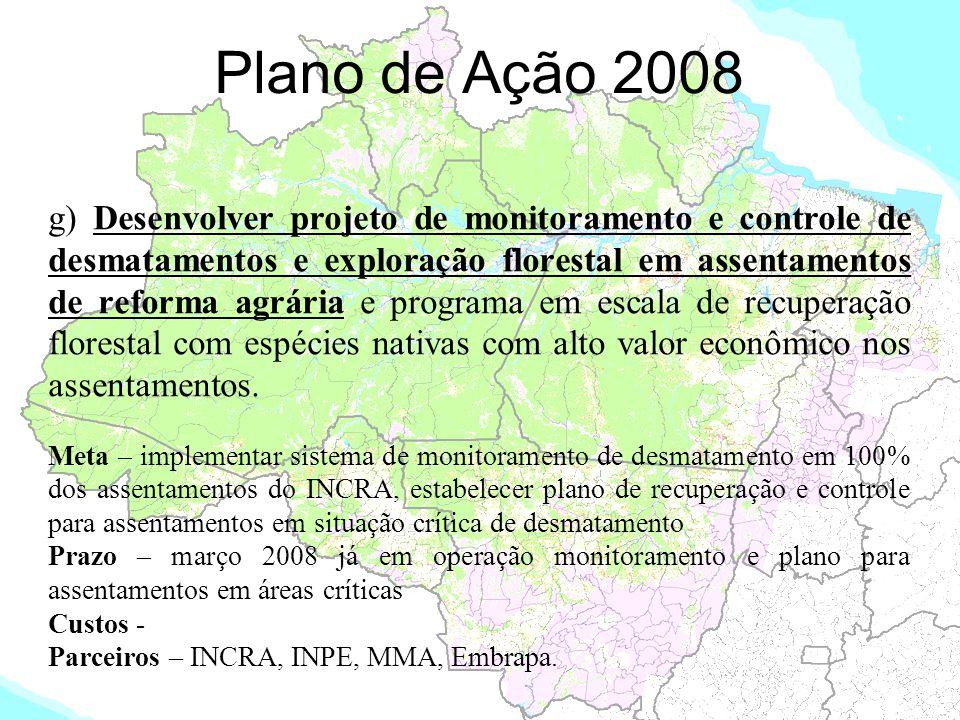 Plano de Ação 2008 g) Desenvolver projeto de monitoramento e controle de desmatamentos e exploração florestal em assentamentos de reforma agrária e pr