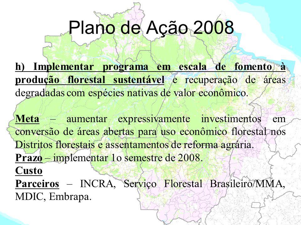 Plano de Ação 2008 h) Implementar programa em escala de fomento à produção florestal sustentável e recuperação de áreas degradadas com espécies nativa