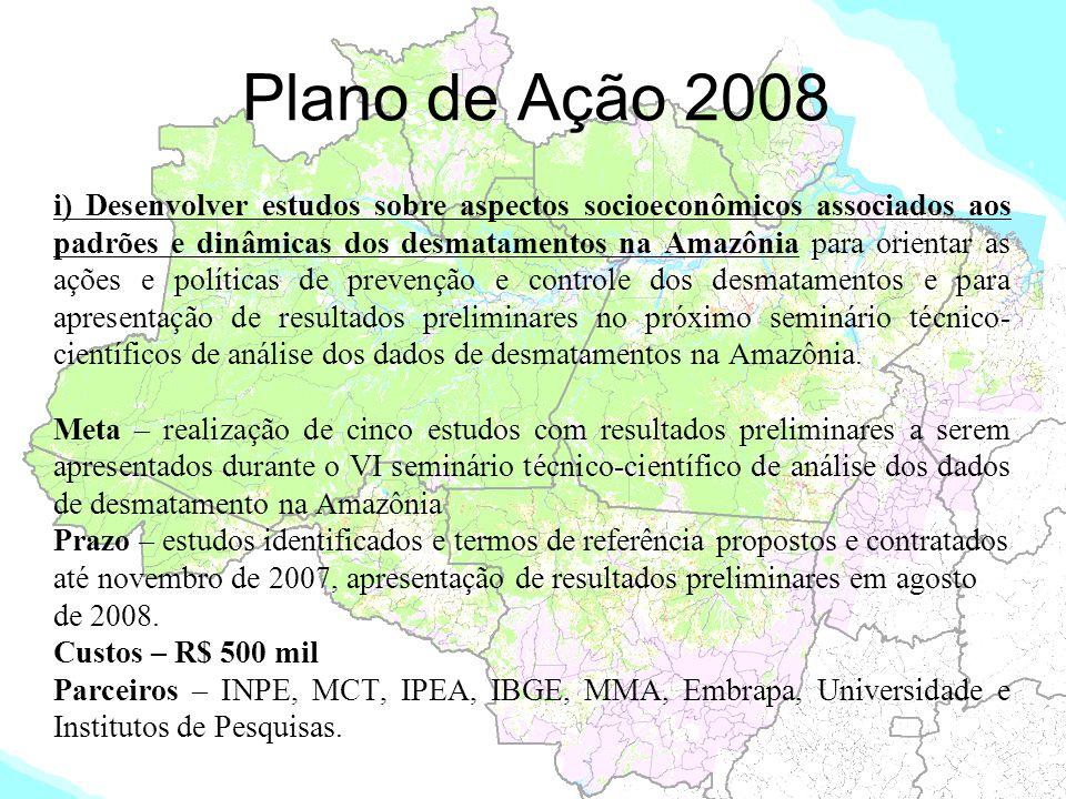 Plano de Ação 2008 i) Desenvolver estudos sobre aspectos socioeconômicos associados aos padrões e dinâmicas dos desmatamentos na Amazônia para orienta