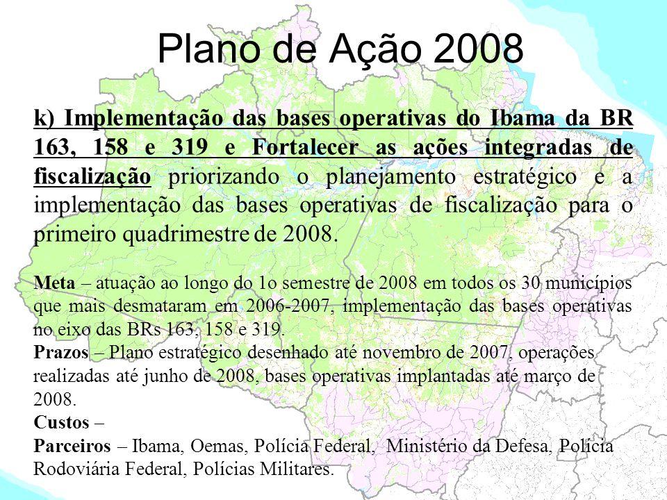 Plano de Ação 2008 k) Implementação das bases operativas do Ibama da BR 163, 158 e 319 e Fortalecer as ações integradas de fiscalização priorizando o