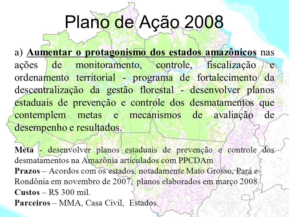 Plano de Ação 2008 a) Aumentar o protagonismo dos estados amazônicos nas ações de monitoramento, controle, fiscalização e ordenamento territorial - pr