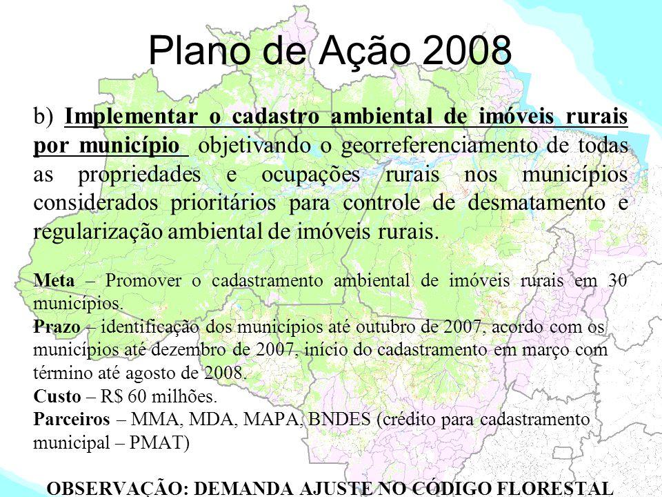 Plano de Ação 2008 b) Implementar o cadastro ambiental de imóveis rurais por município objetivando o georreferenciamento de todas as propriedades e oc