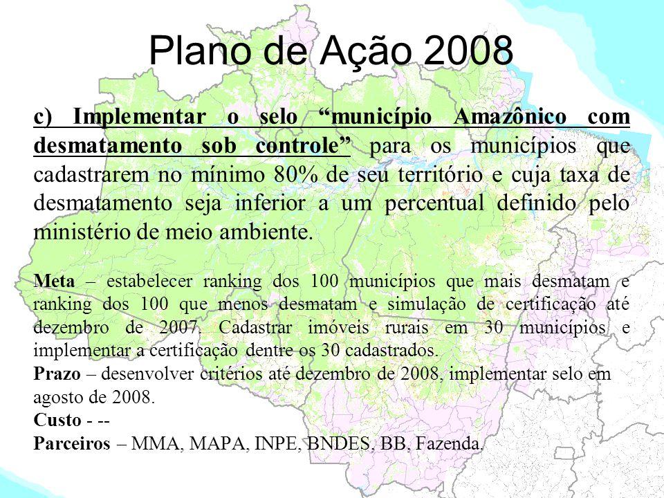 """Plano de Ação 2008 c) Implementar o selo """"município Amazônico com desmatamento sob controle"""" para os municípios que cadastrarem no mínimo 80% de seu t"""