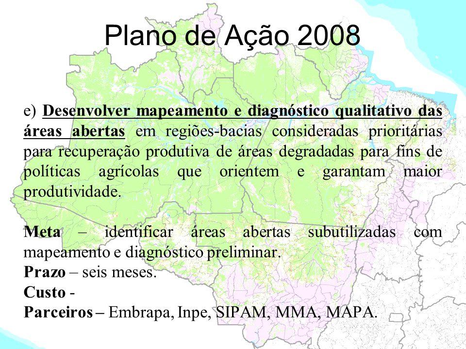 Plano de Ação 2008 e) Desenvolver mapeamento e diagnóstico qualitativo das áreas abertas em regiões-bacias consideradas prioritárias para recuperação
