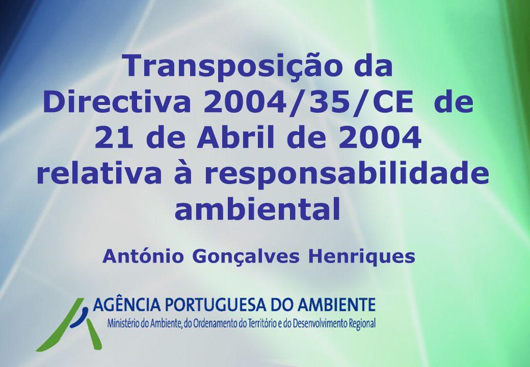 Transposição da Directiva 2004/35/CE de 21 de Abril de 2004 relativa à responsabilidade ambiental António Gonçalves Henriques