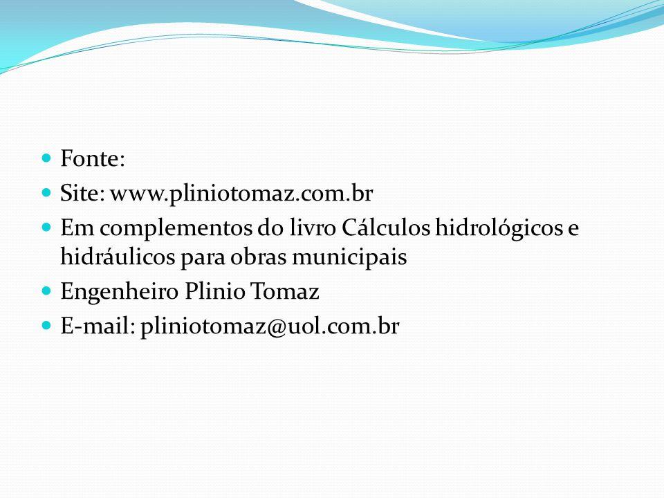  Fonte:  Site: www.pliniotomaz.com.br  Em complementos do livro Cálculos hidrológicos e hidráulicos para obras municipais  Engenheiro Plinio Tomaz