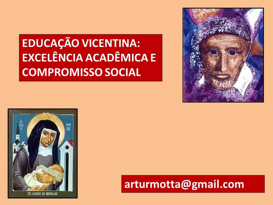 EDUCAÇÃO VICENTINA: EXCELÊNCIA ACADÊMICA E COMPROMISSO SOCIAL arturmotta@gmail.com