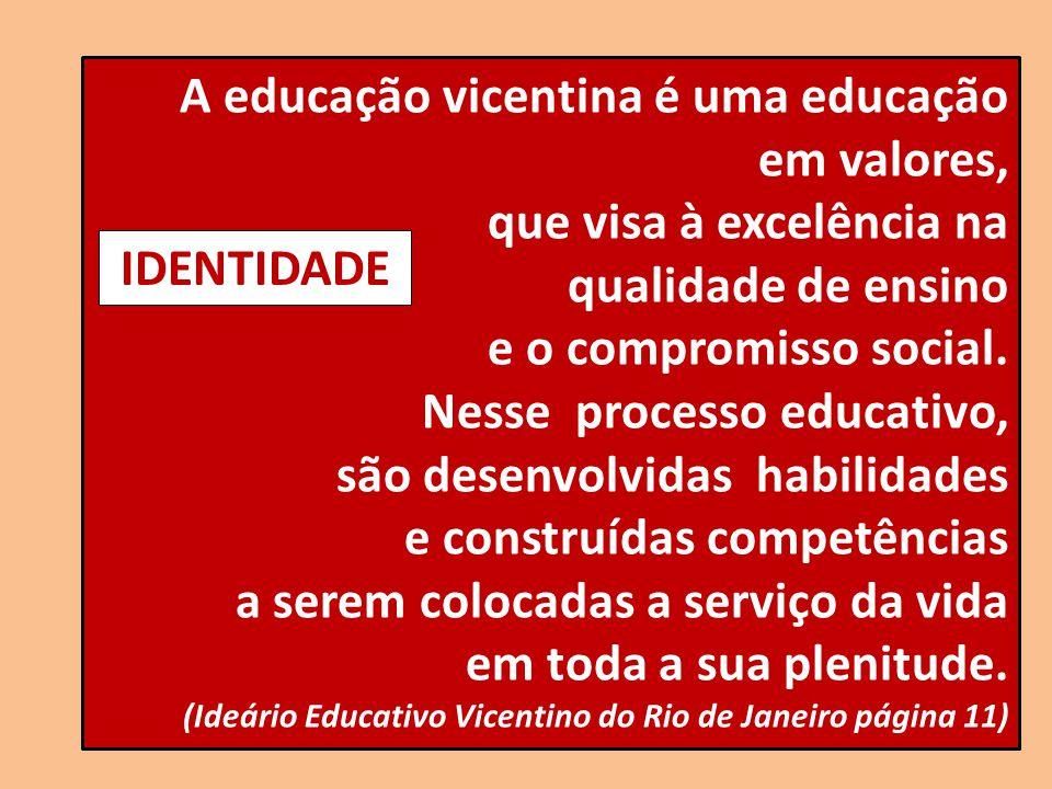 A educação vicentina é uma educação em valores, que visa à excelência na qualidade de ensino e o compromisso social. Nesse processo educativo, são des