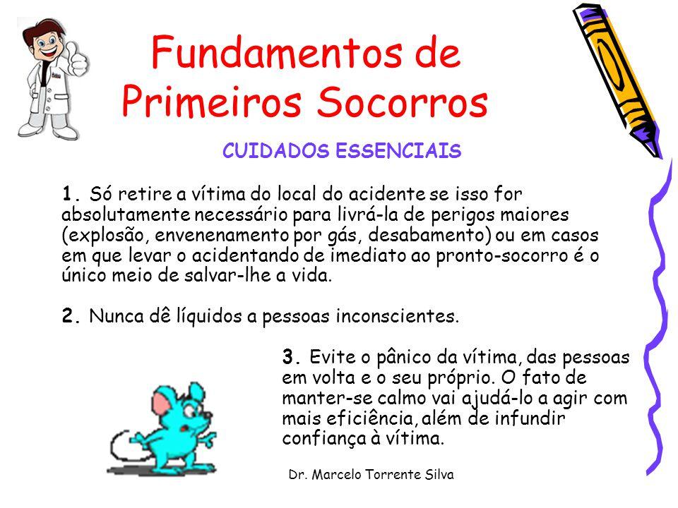 Dr.Marcelo Torrente Silva Fundamentos de Primeiros Socorros CUIDADOS ESSENCIAIS 1.