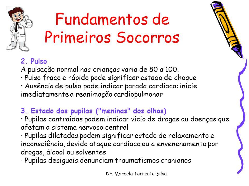 Dr. Marcelo Torrente Silva Fundamentos de Primeiros Socorros 2. Pulso A pulsação normal nas crianças varia de 80 a 100. · Pulso fraco e rápido pode si