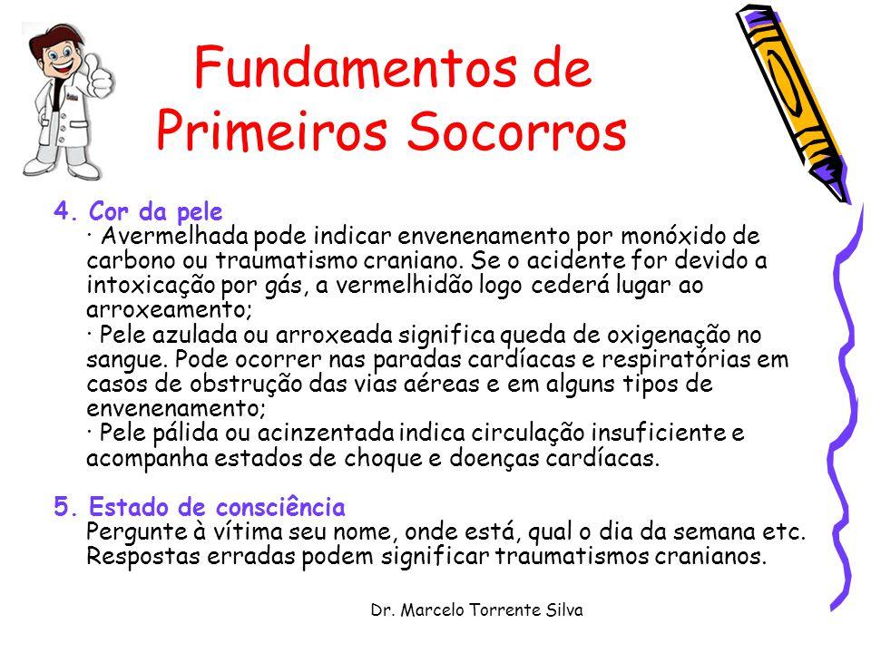 Dr. Marcelo Torrente Silva Fundamentos de Primeiros Socorros 4. Cor da pele · Avermelhada pode indicar envenenamento por monóxido de carbono ou trauma