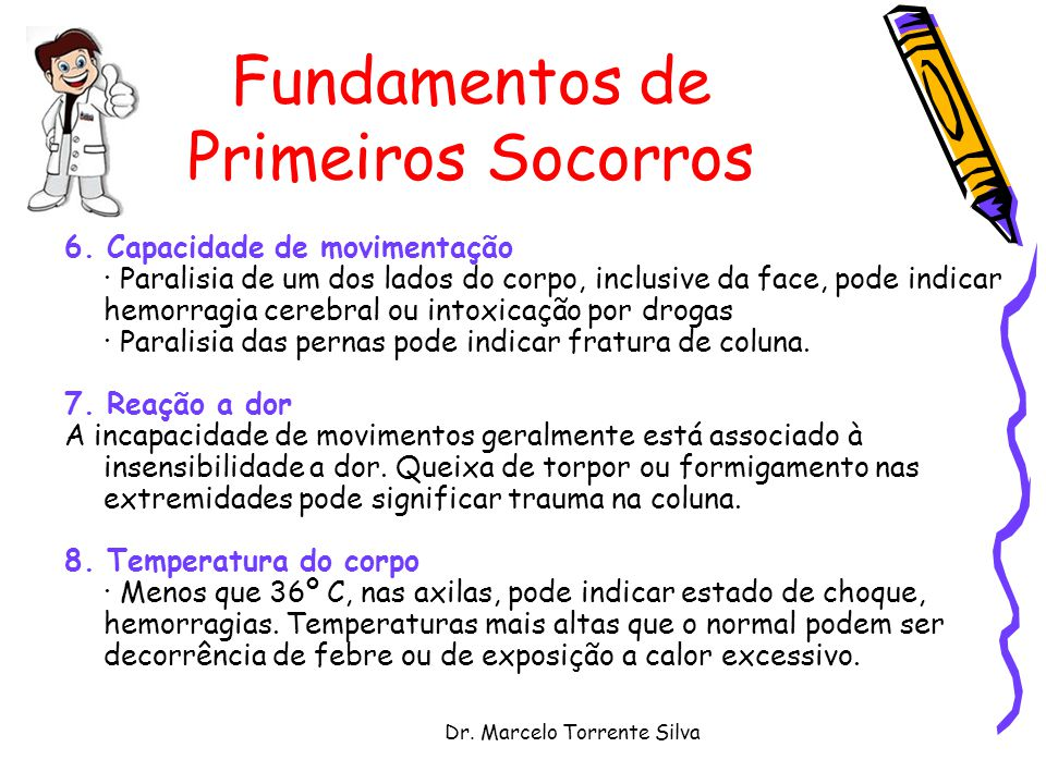 Dr. Marcelo Torrente Silva Fundamentos de Primeiros Socorros 6. Capacidade de movimentação · Paralisia de um dos lados do corpo, inclusive da face, po