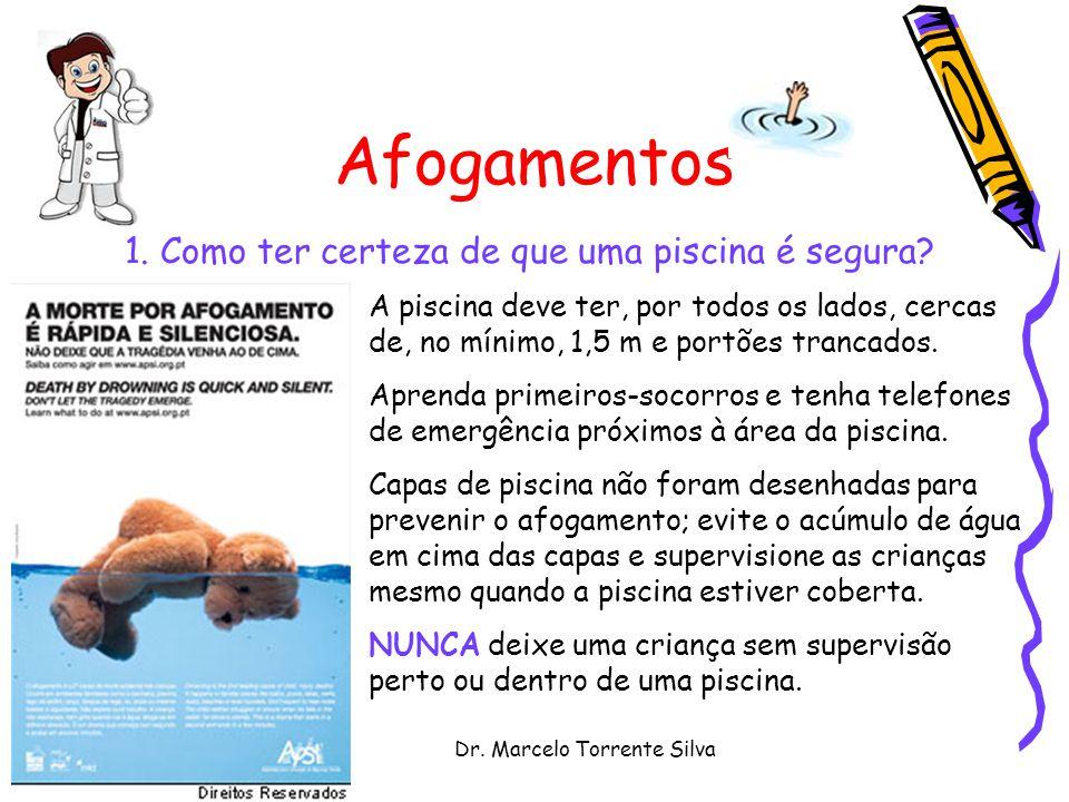 Dr. Marcelo Torrente Silva Afogamentos A piscina deve ter, por todos os lados, cercas de, no mínimo, 1,5 m e portões trancados. Aprenda primeiros-soco