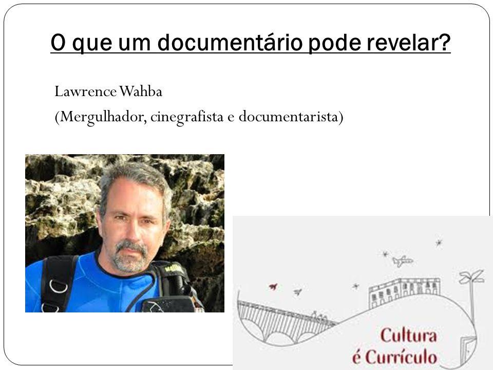 O que um documentário pode revelar? Lawrence Wahba (Mergulhador, cinegrafista e documentarista)