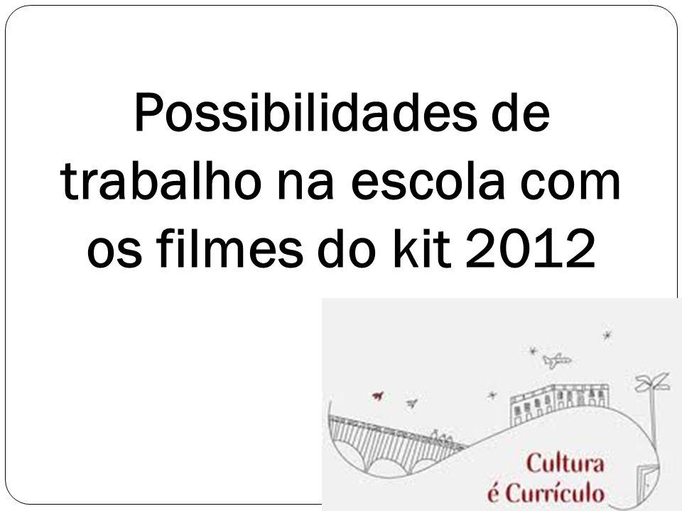 Possibilidades de trabalho na escola com os filmes do kit 2012